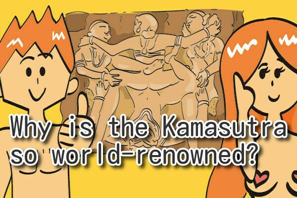 Why is the Kamasutra so world-renowned? What is the Kamasutra to begin with?