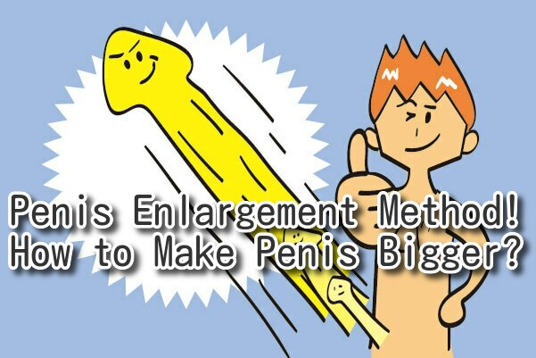 Penis Enlargement Method, How to Make Your Penis Bigger and stronger